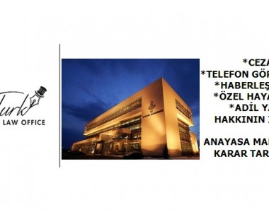 Ceza Davası-Telefon Görüşme Kayıtları-Haberleşme Hürriyeti ve Özel Hayatın Gizliliği ile Adil Yargılanma Hakkının İhlali midir?